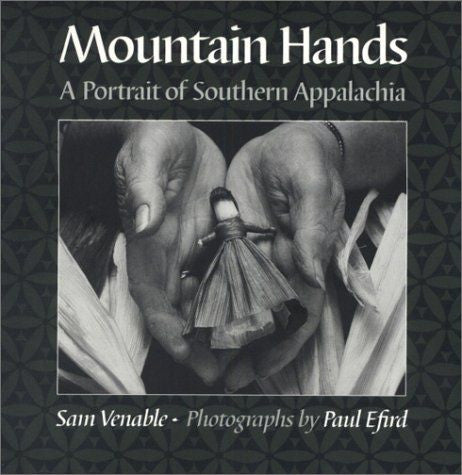 Mountain Hands: A Portrait of Southern Appalachia by Sam Venable and Paul Efird