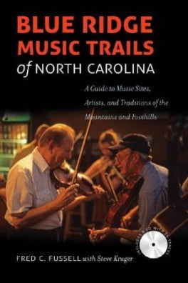 Blue Ridge Music Trails of North Carolina: A Guide to Music Sites, Artists, and Traditions of the Mountains and Foothills by Fred C. Fussell