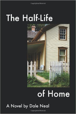 The Half-Life of Home by Dale Neal