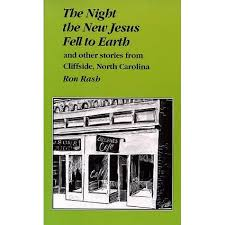 The Night the New Jesus Fell to Earth and Other Stories from Cliffside, North Carolilna by Ron Rash
