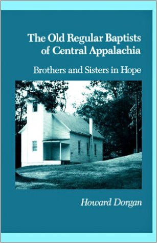 The Old Regular Baptists of Central Appalachia by Howard Dorgan