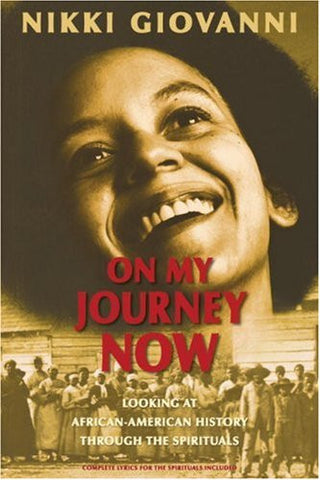 On My Journey Now: Looking at African-American History Through the Spiritualshe  by Nikki Giovanni