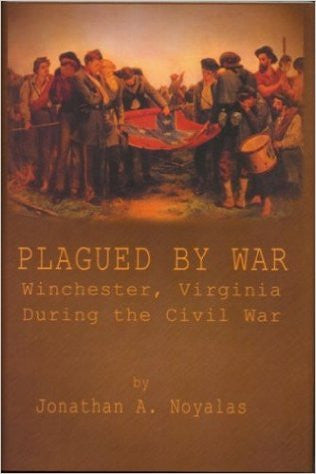 Plagued By War: Winchester, Virginia During the Civil War by Jonathan A. Noyalas