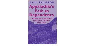 Appalachia's Path to Dependency: Rethinking a Region's Economic History, 1730-1940.