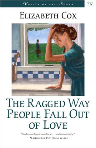 The Ragged Way People Fall Out of Love by Elizabeth Cox