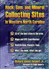Rock, Gem, and Mineral Collecting Sites in Western North Carolina by Rick James Jacquot, Jr.