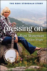 Pressing On: The Roni Stoneman Story by Ellen Wright
