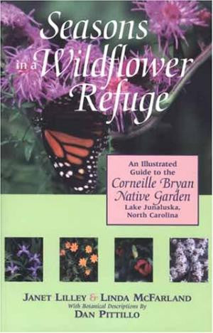 Seasons in a Wildflower Refuge by Janet Lilley and Linda McFarland