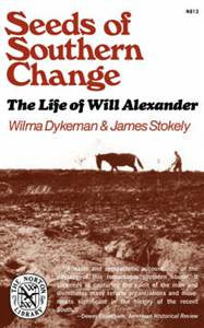 Seeds of Southern Change: The Life of Will Alexander by Wilma Dykeman and James Stokely
