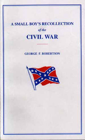 A Small Boy's Recollection of the Civil War by George F. Robertson