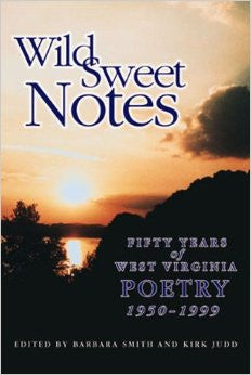 Wild Sweet Notes: Fifty Years of West Virginia Poetry, 1950-1999 by Barbara Smith and Kirk Judd
