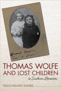 Thomas Wolfe and Lost Children in Southern Literature by Paula Gallant Eckard