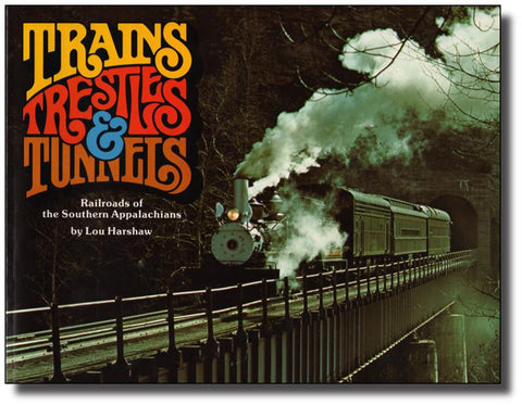 Trains, Trestles and Tunnels: Railroads of the Southern Appalachians by Lou Harshaw