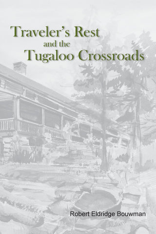 Traveler's Rest and the Tugaloo Crossroads by Robert Eldridge Bouwman
