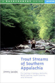 Trout Streams of Southern Appalachia by Jimmy Jacobs