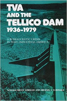 TVA and the Tellico Dam, 1936-1979 by William Bruce Wheeler and Michael J. McDonald