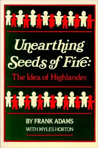 Unearthing Seeds of Fire by Frank Adams with Myles Horton