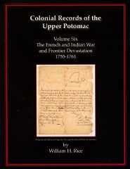 Colonial Records of the Upper Potomac: The French and Indian War and Frontier Devastation, 1755-1761 by William H. Rice