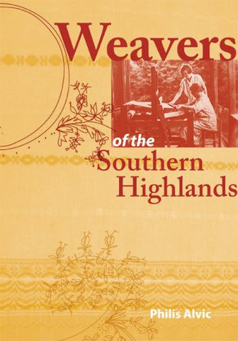 Weavers of the Southern Highlands by Philis Alvic