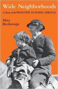 Wide Neighborhoods: A Story of the Frontier Nursing Service by Mary Breckinridge