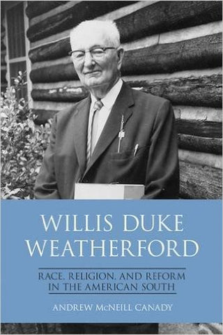 Willis Duke Weatherford: Race, Religion, and Reform in the American South by Andrew McNeill Canady
