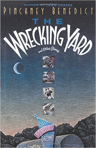 The Wrecking Yard and Other Stories by Pinckney Benedict