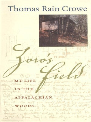 Zoro's Field: My Life in the Appalachian Woods by Thomas Rain Crowe