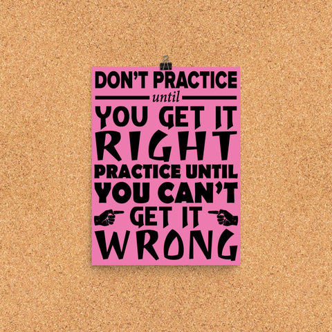 Practice Until You Can't Get it Wrong Poster