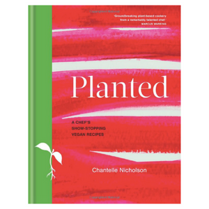 Planted: A chef's show-stopping vegan recipes - by Chantelle Nicholson