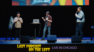 Last Podcast on the Left: Live in Chicago [HD VIDEO]