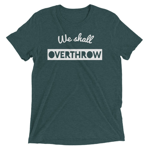 WE SHALL OVERTHROW shirt