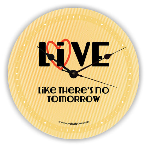 Live Love like there's no tomorrow Inspirational Motivational Novelty Gift Clock