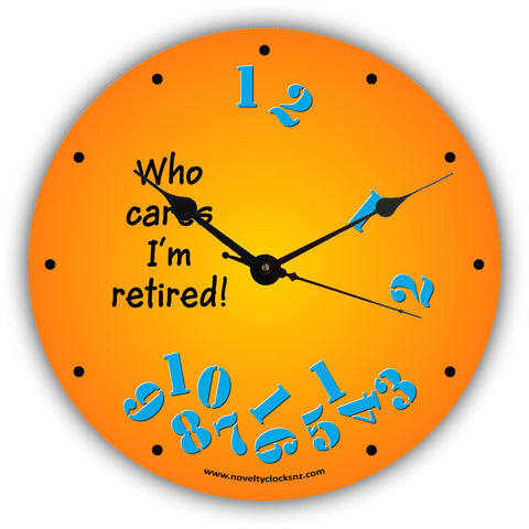 Who Cares I'm Retired Humour Novelty Gift Clock