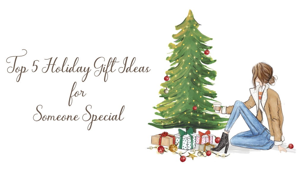 Top 5 Holiday Gift Ideas for Someone Special 2019