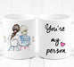 Best Friends gifts - you're my person - Unique Friendship Gift - Mug