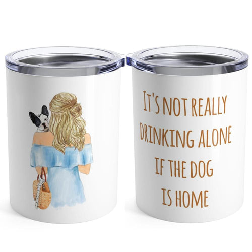 It's not really drinking alone if the dog is home tumblr 10oz custom mug