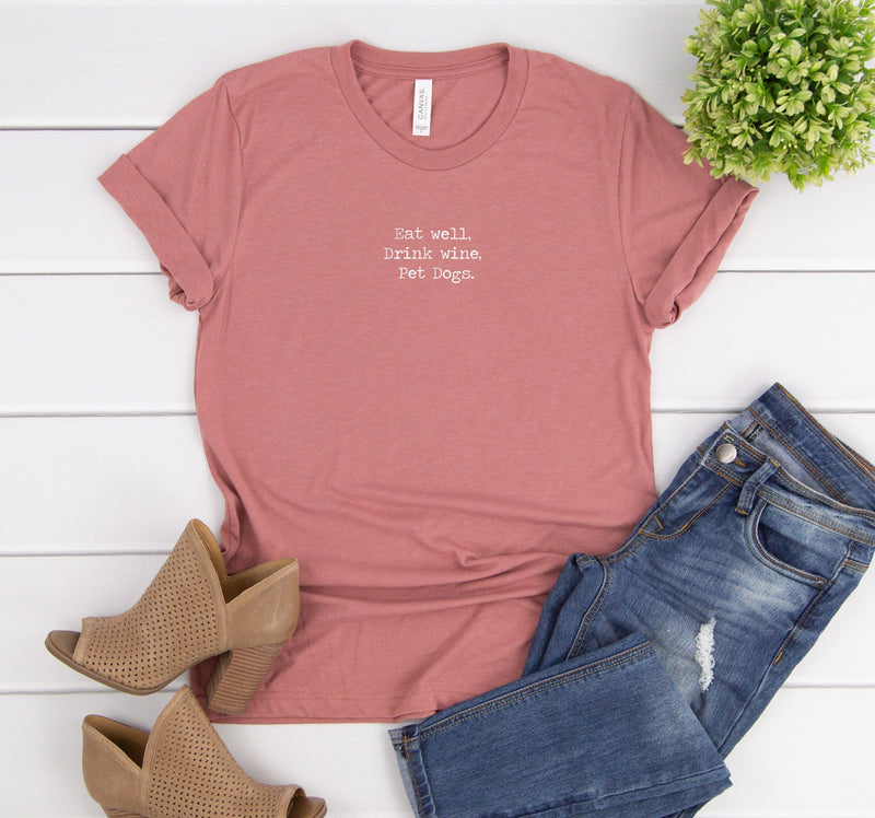 Eat well,Drink Wine, Pet Dogs. Tee - Custom Personalized Gifts for friends, Family & special occasions!