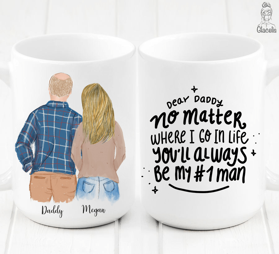 "Dear Daddy No matter where i go in life you""ll always be my #1 man/Coffee mug for dad, Father's day gift, Mug for daddy"