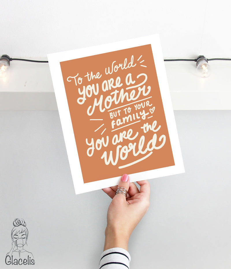 To the world you are a mother but to your family you are the world Print Art glacelis