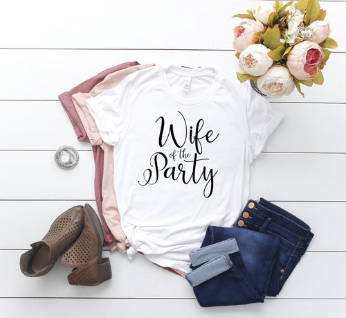 Bachelorette Party Shirts / Wife of the Party and The Party