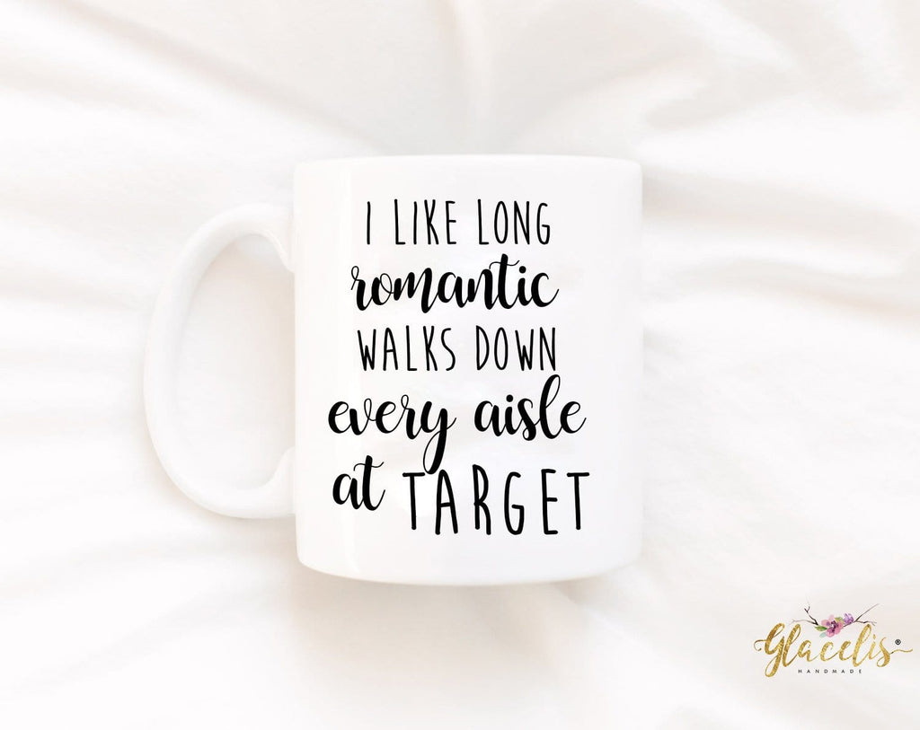 Funny mugs, I like long romantic walks down every aisle at Target or Sephora Unique Coffee Mug By  Glacelis® - Custom Personalized Gifts for friends, Family & special occasions!