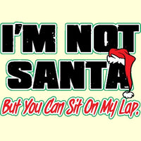 Not Santa But Sit On My Lap T Shirt