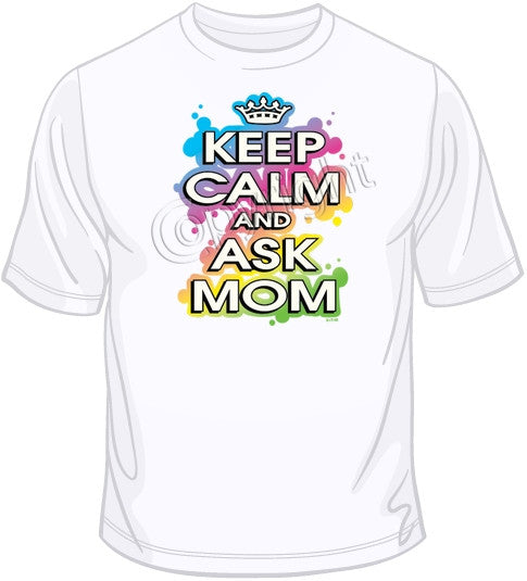 Keep Calm And Ask Mom T Shirt