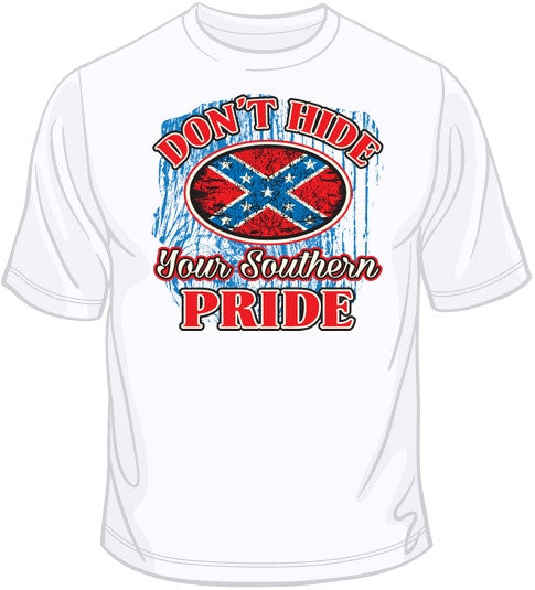 Don't Hide Your Southern Pride T Shirt