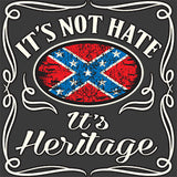 It's Not Hate It's Heritage Rebel T Shirt