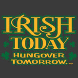 Irish Today, Hungover Tomorrow T Shirt