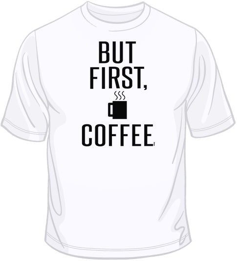 But First, Coffee T Shirt
