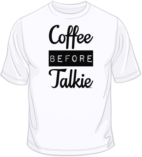 Coffee Before Talkie T Shirt