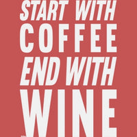 Start With Coffee, End With Wine T Shirt