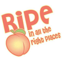 Ripe In All The Right Places T Shirt
